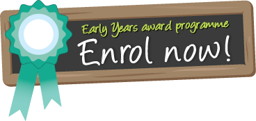 Early Years award scheme - enrol now!